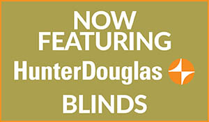 Now featuring HunterDouglas blinds!  Save on Window Fashions!